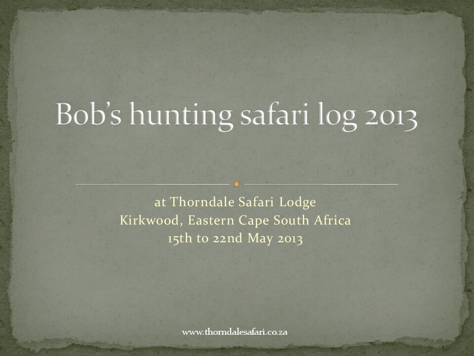 Bob's 2013 safari hunting log 1